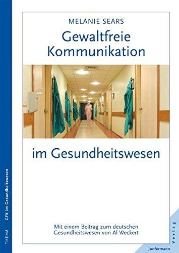 Gewaltfreie Kommunikation im Gesundheitswesen: Eine Kultur des Mitgefühls schaffen. Mit einem Beitrag von Al Weckert