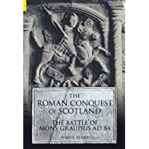 The Roman Conquest of Scotland: The Battle of Mons Graupius AD 84 (Revealing History)