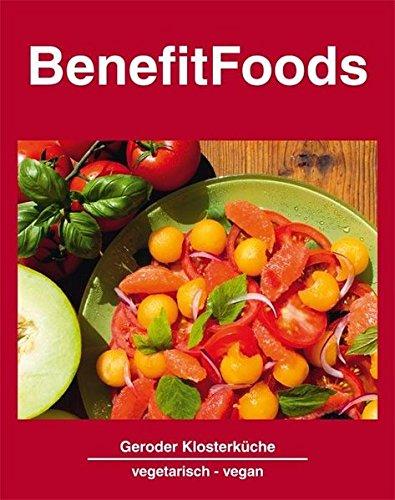 BenefitFoods: Kochkunst aus der Geroder Klosterküche - Vegetarische und vegane Rezepte (Vegetarische Druck Kochen)