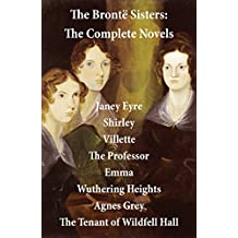 The Brontë Sisters: The Complete Novels (Unabridged)