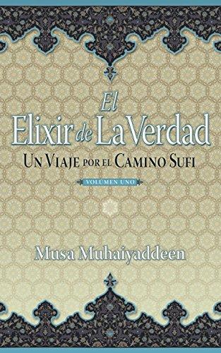 El Elixir de La Verdad: Un Viaje por el Camino Sufi por Musa Muhaiyaddeen