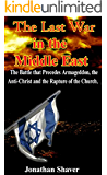 The Last War in The Middle East: The Battle that Precedes Armageddon, the Anti-Christ and the Rapture of the Church. (Our Hidden History and Future Series Book 4) (English Edition)
