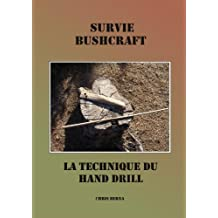 Survie et Bushcraft : la technique du hand drill (French Edition)