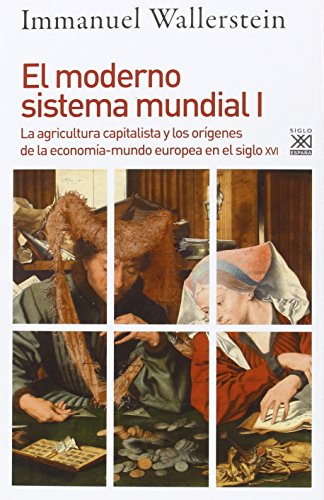 El moderno sistema mundial I: La agricultura capitalista y los orígenes de la economía-mundo europea en el siglo XVI (Siglo XXI de España General)
