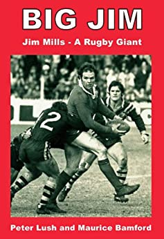 Big Jim: Jim Mills - a Rugby Giant by [Lush, Peter, Bamford, Maurice]