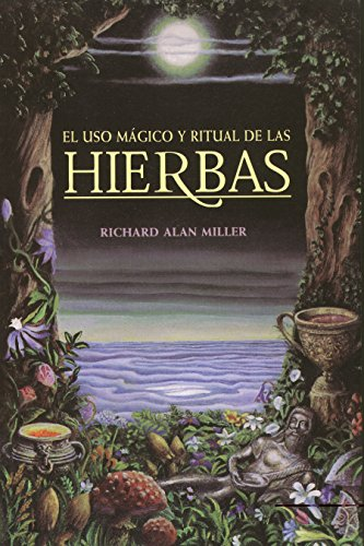 El USO Mágico y Ritual de Las Hierbas = The Magical and Ritual Use of Herbs (Inner Traditions)