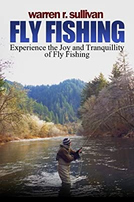 Fly Fishing: Experience the Joy and Tranquillity of Fly Fishing from CreateSpace Independent Publishing Platform