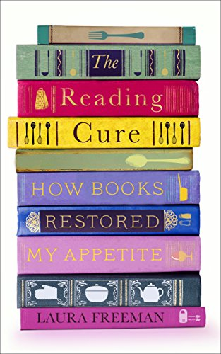 The Reading Cure: How Books Restored My Appetite (English Edition) por Laura Freeman