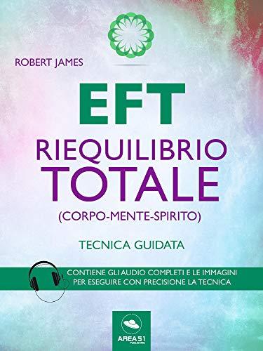 EFT. Riequilibrio totale (corpo-mente-spirito): Tecnica guidata (Italian Edition)