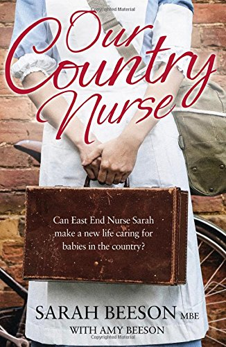 Our Country Nurse: Can East End Nurse Sarah find a new life caring for babies in the country?