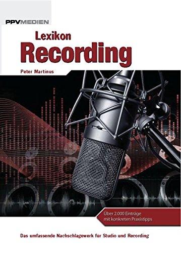 Lexikon Recording: Das umfassende Nachschlagewerk für Studio und Recording. Über 2000 Einträge mit konkreten Praxistipps