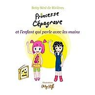 Princesse Cépagrave et l'enfant qui parle avec les mains par Betty Séré de Rivières