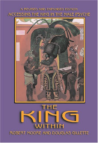 The King Within: Accessing the King in the Male Psyche par Robert Moore