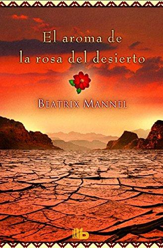 El aroma de la rosa del desierto (B DE BOLSILLO) por Beatrix Mannel