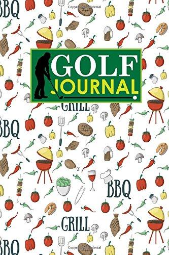 Golf Journal: Golf Book Score, Golf Score Journal, Golf Course Yardage Books, Golf Yardage Notebook, Cute BBQ Cover: Volume 90 por Rogue Plus Publishing