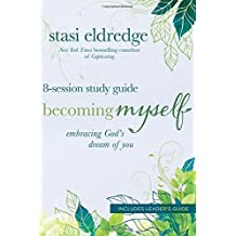 Becoming Myself 8-Session Study Guide: Embracing God's Dream of You by Stasi Eldredge (2013-08-01)