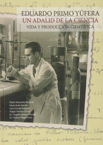 Vida y Producción Científica Del Químico Español Eduardo Primo Yúfera (Fuera de colección) por Asun Gandía Balaguer