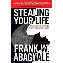 Stealing Your Life: The Ultimate Identity Theft Prevention Plan by Frank W. Abagnale (2008-05-13)