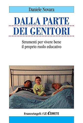 Dalla parte dei genitori. Strumenti per vivere bene il proprio ruolo educativo (Le comete)