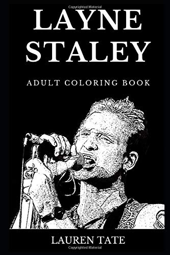 Layne Staley Adult Coloring Book: Legendary Alice in Chains Frontman and  Famous Grunge Godfather, Heavy Metal Pioneer and Rock\'n\'Roll Icon Inspired  ...