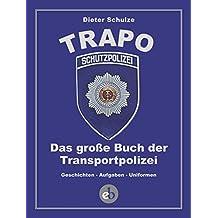 Die TRAPO: Das große Buch der Transportpolizei. Geschichten - Aufgaben - Uniformen