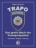 Die TRAPO: Das große Buch der Transportpolizei. Geschichten - Aufgaben - Uniformen - Dieter Schulze