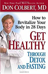 Get Healthy Through Detox and Fasting: How to Revitalize Your Body in 28 Days by Don Colbert MD (2006-07-05)