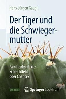 Der Tiger und die Schwiegermutter: Familienkonflikte: Schlachtfeld oder Chance? von [Gaugl, Hans-Jürgen]