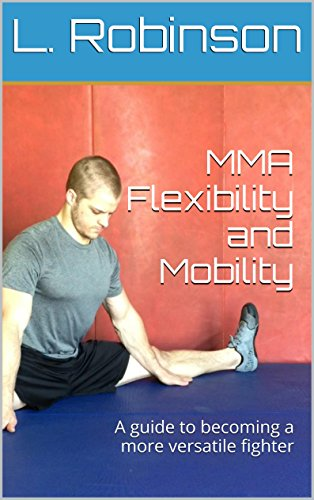 MMA WOD - Flexibility and Mobility: A guide to becoming a more versatile fighter (English Edition)