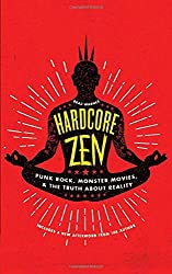 Hardcore Zen: Punk Rock, Monster Movies and the Truth About Reality by Brad Warner (2015-12-01)