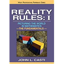 Reality Rules V1 P: Picturing the World in Mathematics: The Fundamentals Vol 1 (Wiley Science Paperback Series)