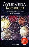 Ayurveda Kochbuch: Selbstheilungsprozesse aktivieren, lecker und gesunde Ayurveda Ernährung (Bonus Rezepte + Ratgeber + Einkaufszettel + Nährwerttabelle) -