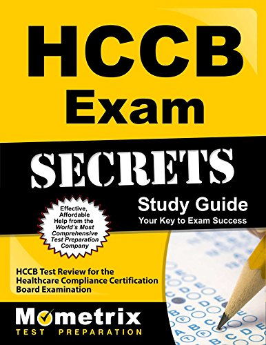 Hccb Exam Secrets Study Guide: Hccb Test Review for the Healthcare Compliance Certification Board Examination (Mometrix Secrets Study Guides)
