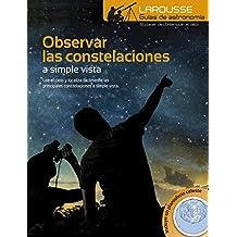 Observar Las Constelaciones A Simple Vista (Larousse - Libros Ilustrados/ Prácticos - Ocio Y Naturaleza - Astronomía)