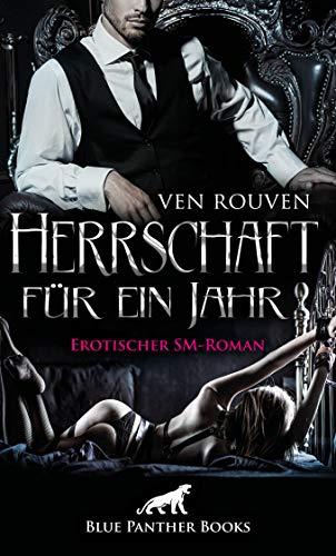 Herrschaft für ein Jahr | Erotischer SM-Roman: Die wahre Geschichte eines BDSM-Paares in Romanform ... (Ven Rouven Romane 1)