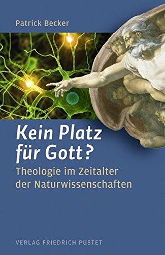 Kein Platz für Gott?: Theologie im Zeitalter der Naturwissenschaften