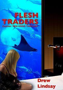 Flesh Traders (Ben Hood Thrillers Book 3) by [Lindsay, Drew]