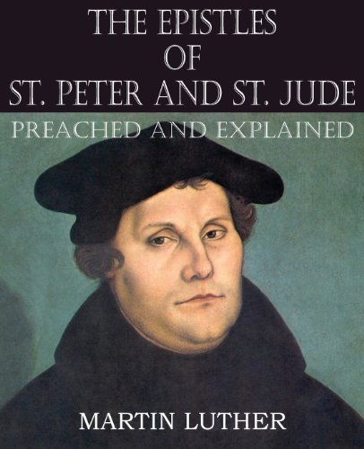 The Epistles of St. Peter and St. Jude Preached and Explained by Martin Luther (2013-05-01) par Martin Luther