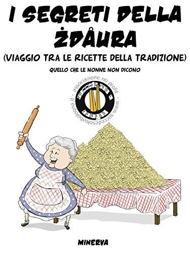 I segreti della zdaura. Viaggio tra le ricette della tradizione. Quello che le nonne non dicono