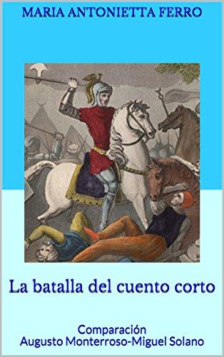 La batalla del cuento corto: Comparación Augusto Monterroso-Miguel Solano por Maria Antonietta Ferro