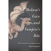 Medusa's Gaze and Vampire's Bite: The Science of Monsters by Matt Kaplan (2012-10-23)