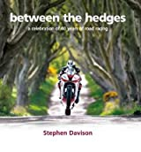 [ BETWEEN THE HEDGES A CELEBRATION OF 40 YEARS OF ROAD RACING ] By Davison, Stephen ( AUTHOR ) Nov-2010[ Hardback ]
