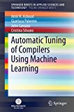 Automatic Tuning of Compilers Using Machine Learning (PoliMI SpringerBriefs)