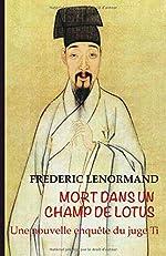 Mort dans un champ de lotus - Une nouvelle enquête du juge Ti de Frédéric Lenormand