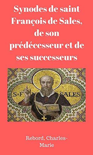 Synodes de saint François de Sales, de son prédécesseur et de ses successeurs  (French Edition)