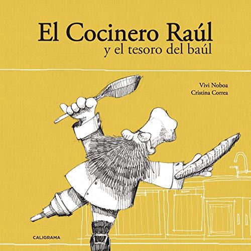 El Cocinero Raúl y el tesoro del baúl por Vivi Noboa