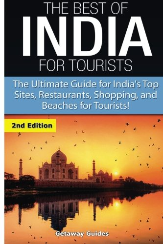 The Best of India for Tourists: The Ultimate Guide for India's Top Sites, Restaurants, Shopping and Beaches for Tourists