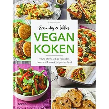 Eenvoudig en lekker vegan koken: 100% plantaardige recepten boordevol smaak en gezondheid