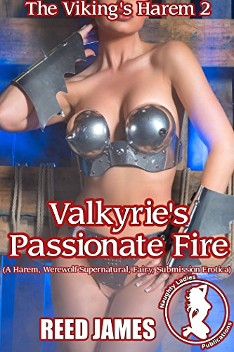 Valkyrie's Passionate Fire (The Viking's Harem 2): (A Harem, Werewolf Supernatural, Fairy, Submission Erotica)
