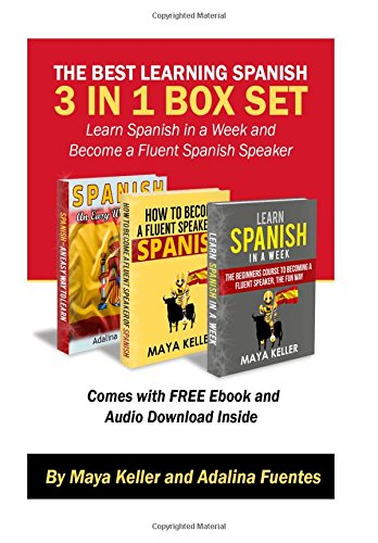 The Best Learning Spanish 3 in 1 Box Set (Free Bonuses Inside): Learn Spanish in a Week and Become a Fluent Spanish Speaker